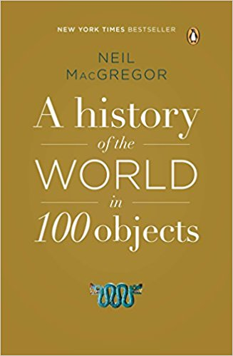 The History of the World in 100 objects by Neil MacGregor